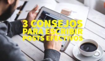 3 consejos para escribir posts efectivos
